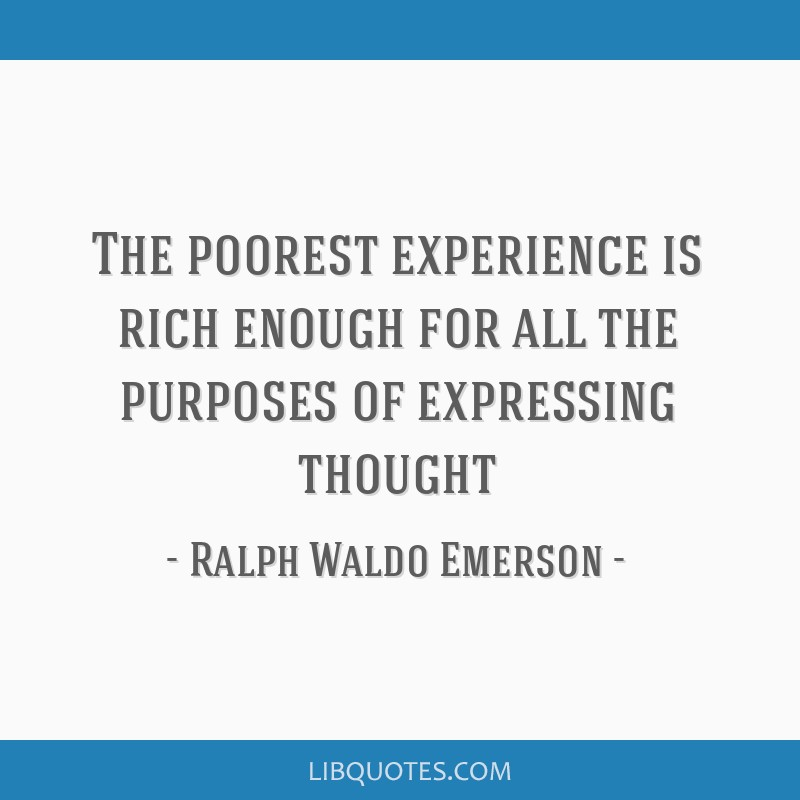 The poorest experience is rich enough for all the purposes of expressing thought