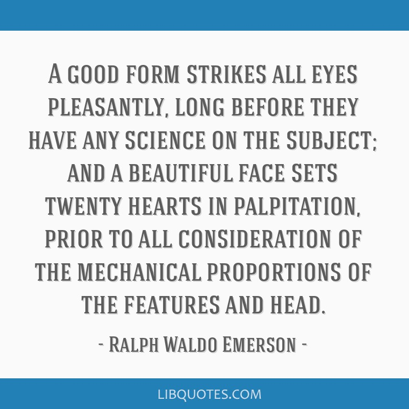 A good form strikes all eyes pleasantly, long before they have any science on the subject; and a beautiful face sets twenty hearts in palpitation,...