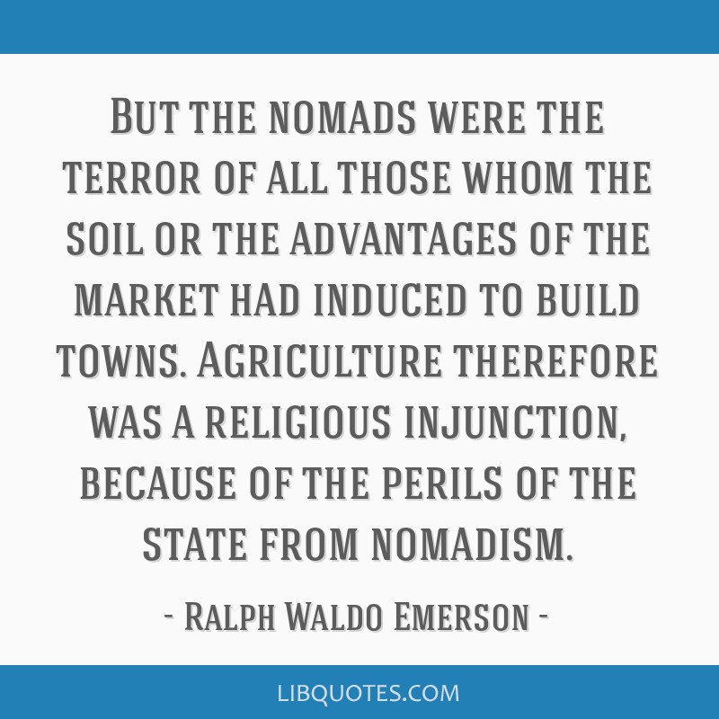 But the nomads were the terror of all those whom the soil or the advantages of the market had induced to build towns. Agriculture therefore was a...
