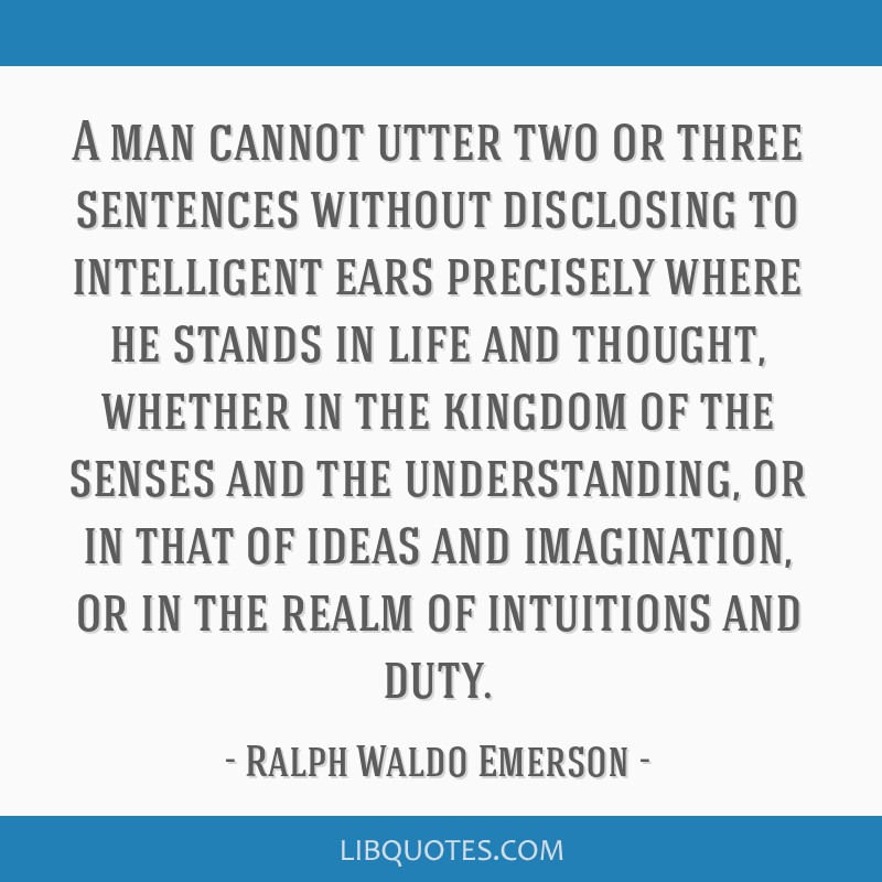 A man cannot utter two or three sentences without disclosing to intelligent ears precisely where he stands in life and thought, whether in the...
