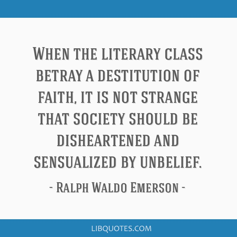 When the literary class betray a destitution of faith, it is not strange that society should be disheartened and sensualized by unbelief.