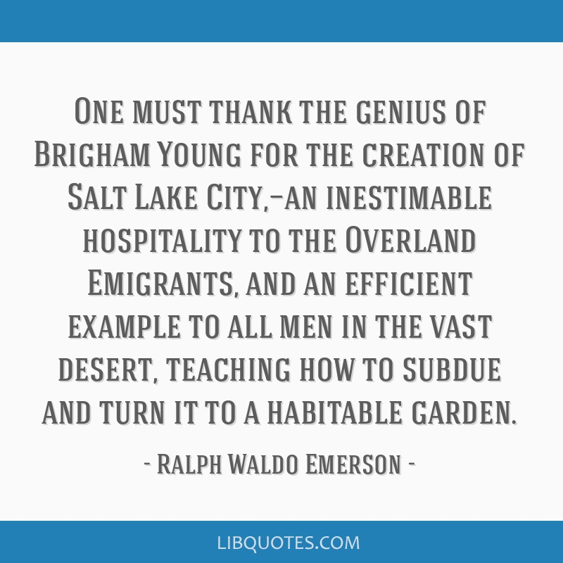 One must thank the genius of Brigham Young for the creation of Salt Lake City,—an inestimable hospitality to the Overland Emigrants, and an...