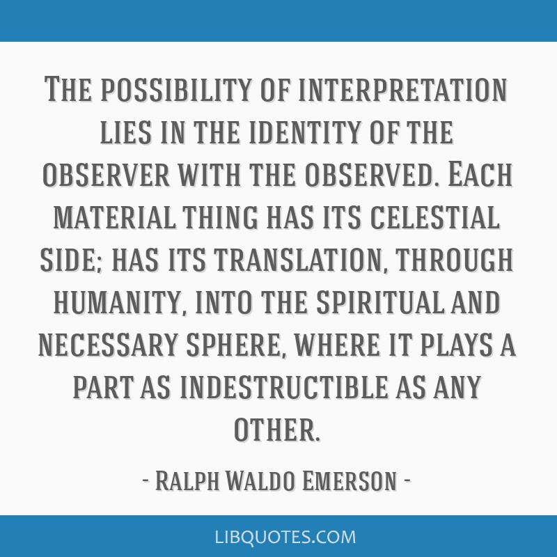 The possibility of interpretation lies in the identity of the observer with the observed. Each material thing has its celestial side; has its...