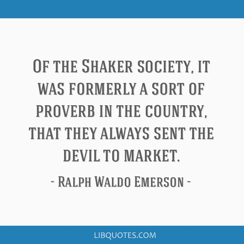 Of the Shaker society, it was formerly a sort of proverb in the country, that they always sent the devil to market.