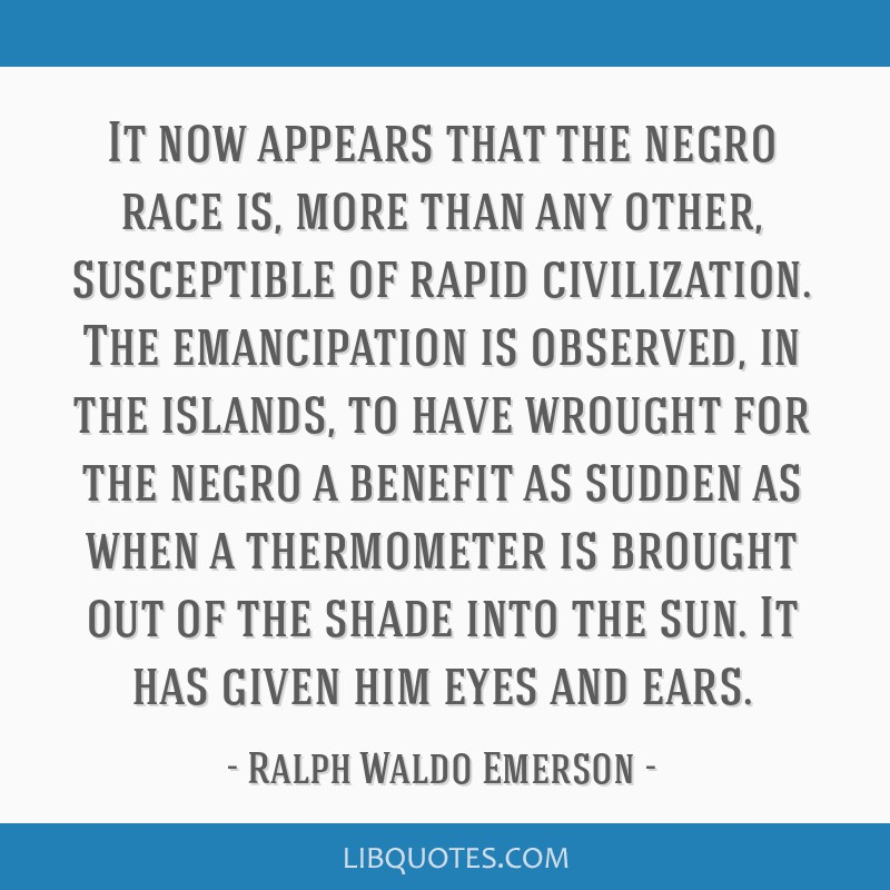 It now appears that the negro race is, more than any other, susceptible of rapid civilization. The emancipation is observed, in the islands, to have...