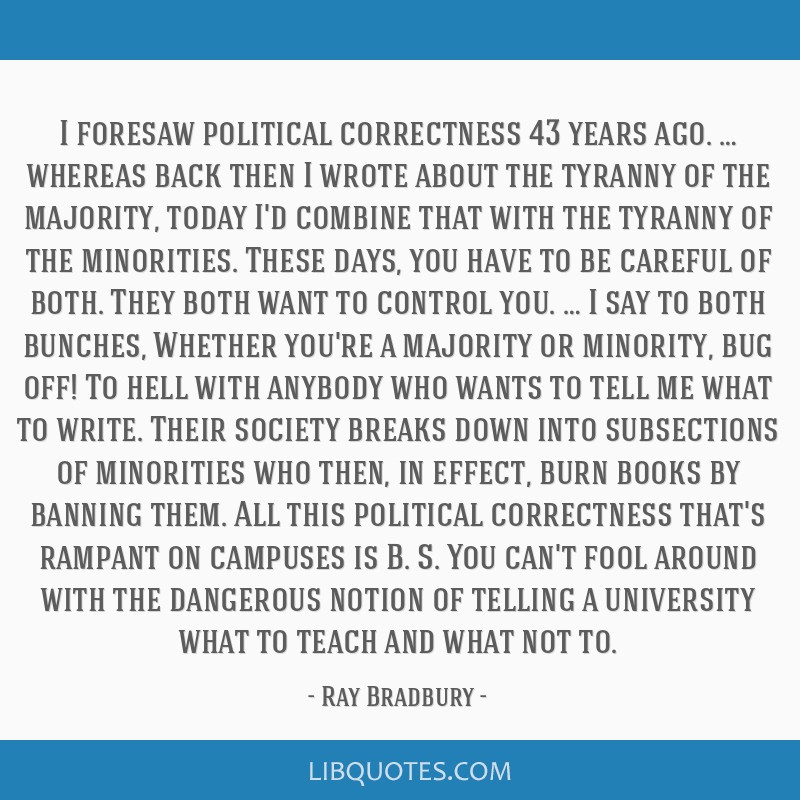 I foresaw political correctness 43 years ago. … whereas back then I wrote about the tyranny of the majority, today I'd combine that with the...