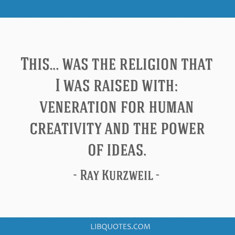 This... was the religion that I was raised with: veneration for human creativity and the power of ideas.