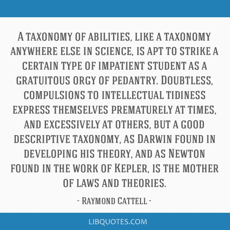 A taxonomy of abilities, like a taxonomy anywhere else in science, is apt to strike a certain type of impatient student as a gratuitous orgy of...