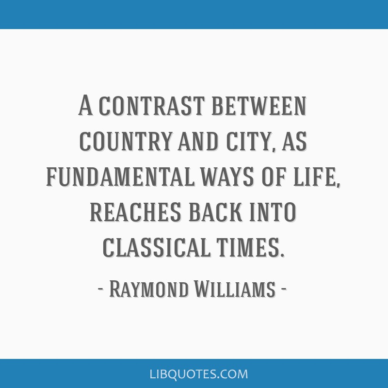 A contrast between country and city, as fundamental ways of life, reaches back into classical times.