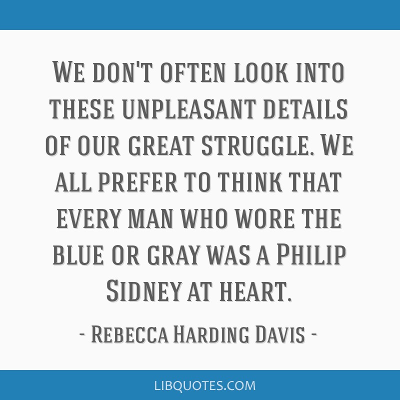 We don't often look into these unpleasant details of our great struggle. We all prefer to think that every man who wore the blue or gray was a Philip ...
