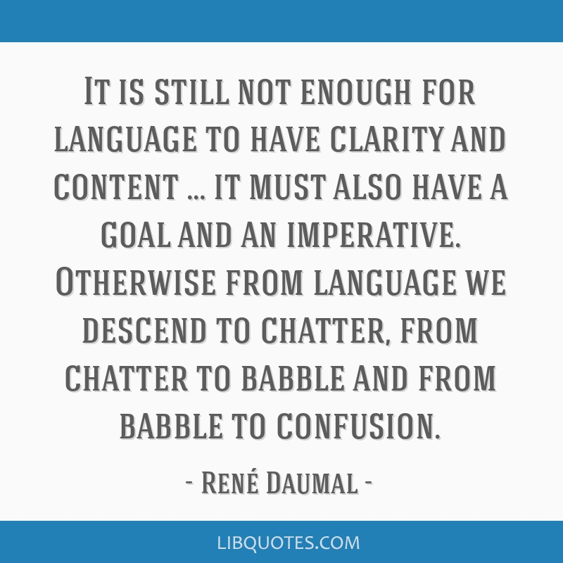 It is still not enough for language to have clarity and content … it must also have a goal and an imperative. Otherwise from language we descend to ...