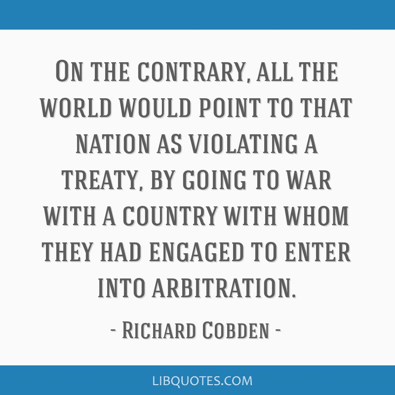 On the contrary, all the world would point to that nation as violating a treaty, by going to war with a country with whom they had engaged to enter...