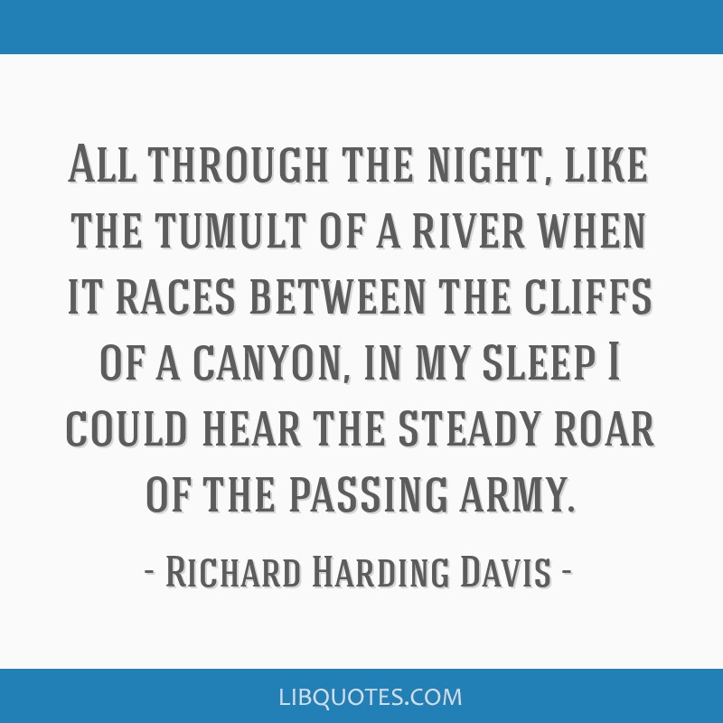 All through the night, like the tumult of a river when it races between the cliffs of a canyon, in my sleep I could hear the steady roar of the...