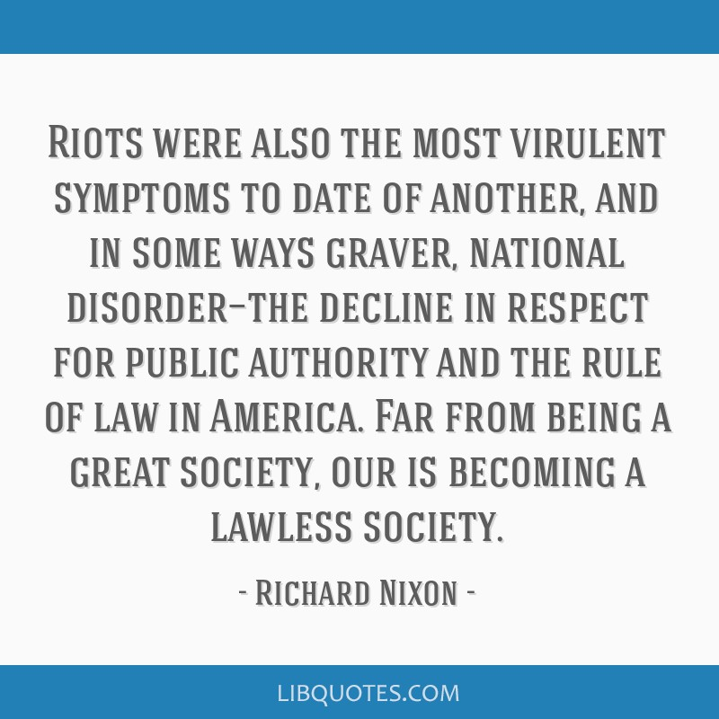Riots were also the most virulent symptoms to date of another, and in some ways graver, national disorder—the decline in respect for public...