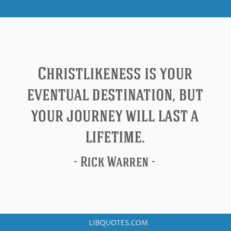 Christlikeness Is Your Eventual Destination But Your Journey Will