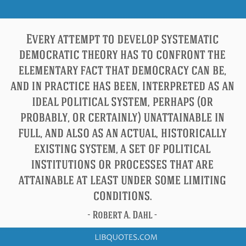 Every attempt to develop systematic democratic theory has to confront the elementary fact that democracy can be, and in practice has been,...