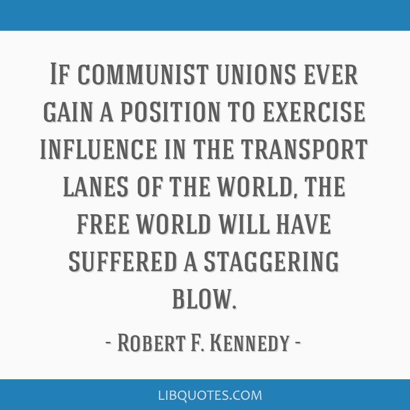 If communist unions ever gain a position to exercise influence in the transport lanes of the world, the free world will have suffered a staggering...