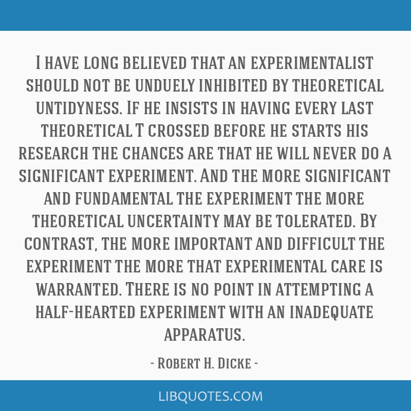 I have long believed that an experimentalist should not be unduely inhibited by theoretical untidyness. If he insists in having every last...