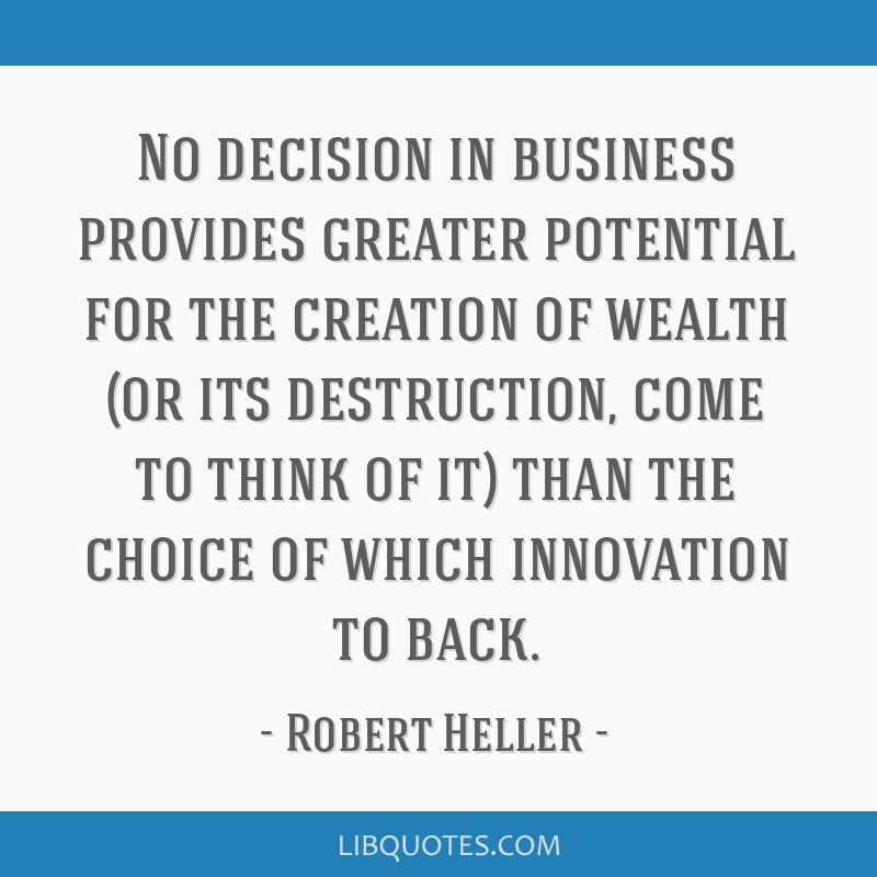 No decision in business provides greater potential for the creation of wealth (or its destruction, come to think of it) than the choice of which...