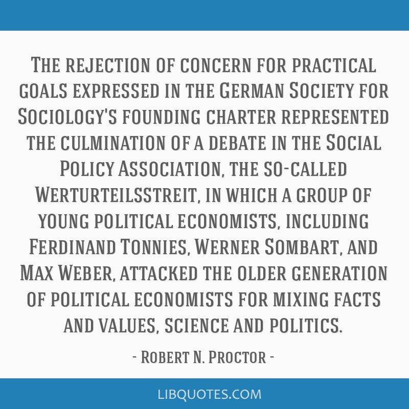 The rejection of concern for practical goals expressed in the German Society for Sociology's founding charter represented the culmination of a debate ...