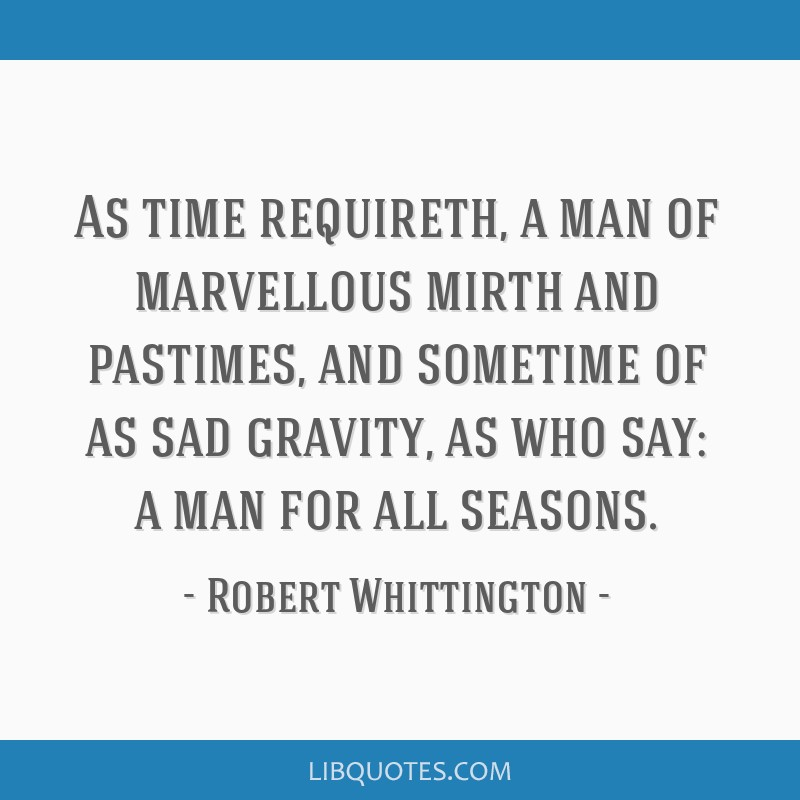 As Time Requireth A Man Of Marvellous Mirth And Pastimes And