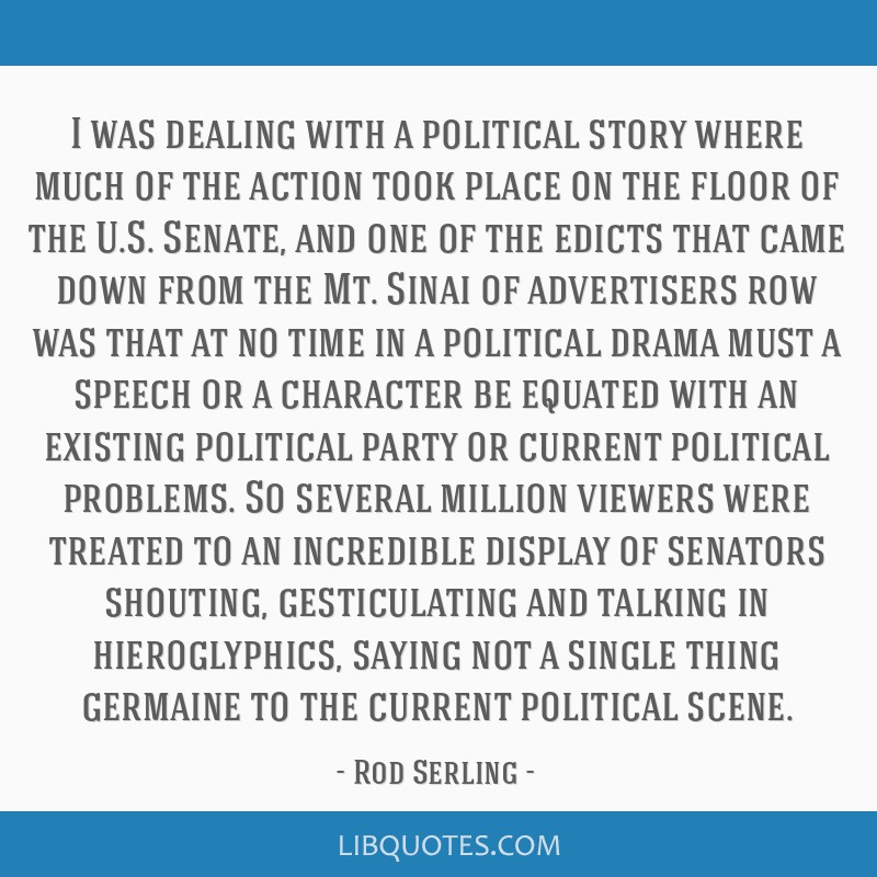 I was dealing with a political story where much of the action took place on the floor of the U.S. Senate, and one of the edicts that came down from...