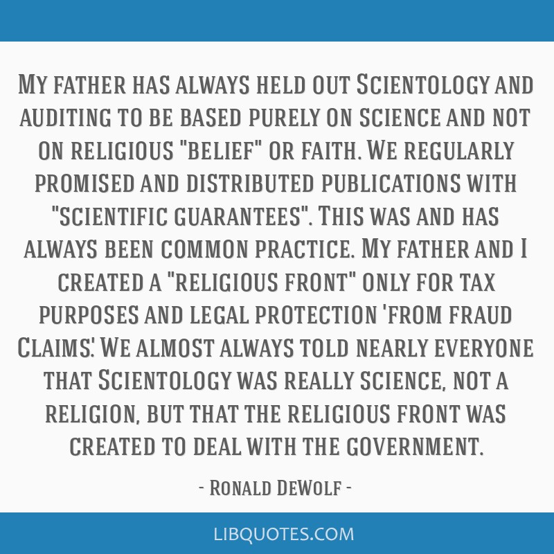 My father has always held out Scientology and auditing to be based purely on science and not on religious belief or faith. We regularly promised and...