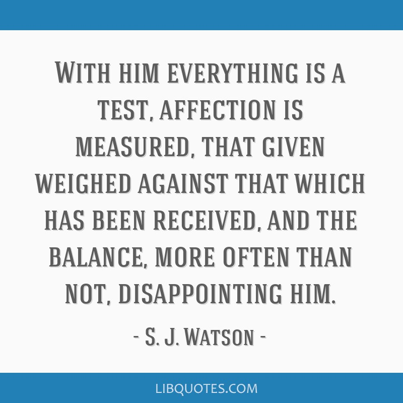 With Him Everything Is A Test Affection Is Measured That Given