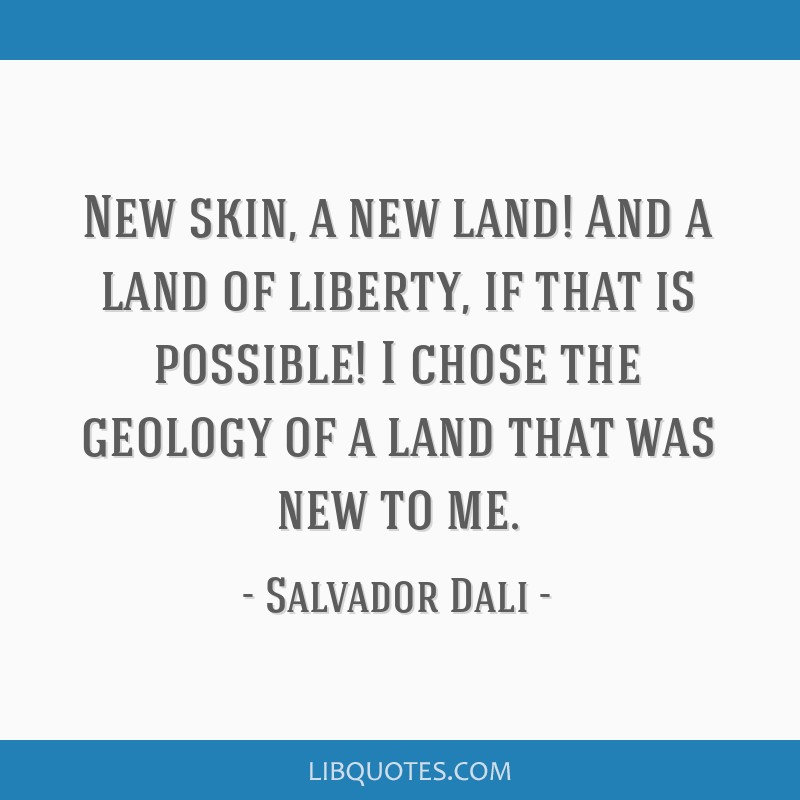 New skin, a new land! And a land of liberty, if that is possible! I chose the geology of a land that was new to me.