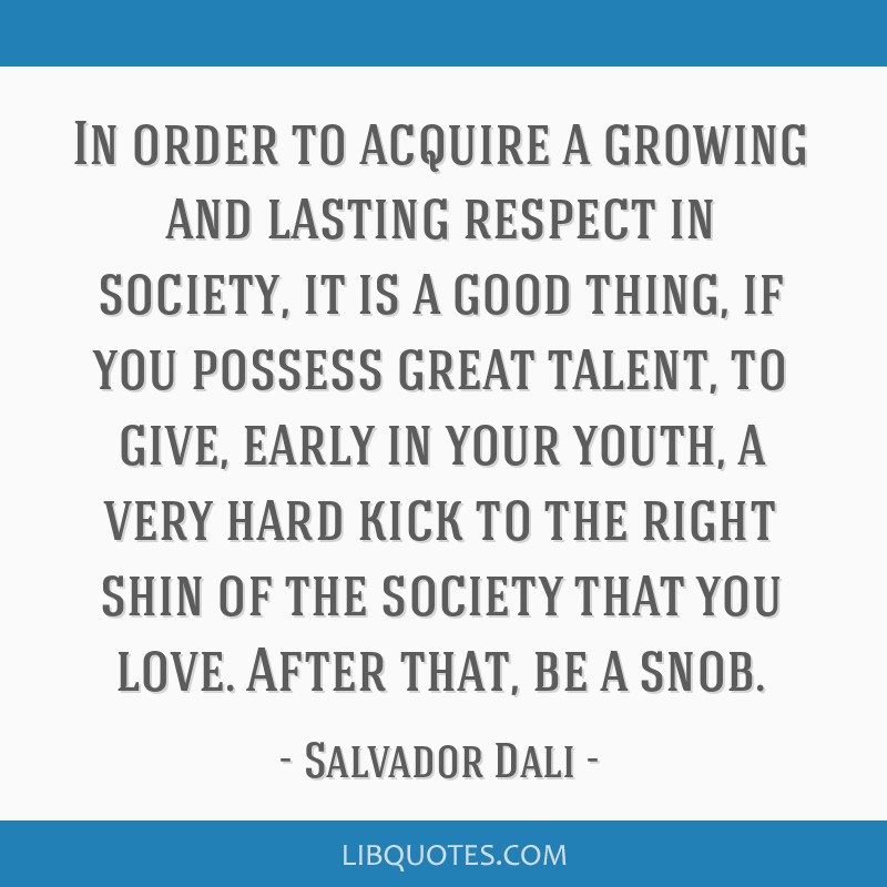In order to acquire a growing and lasting respect in society, it is a good thing, if you possess great talent, to give, early in your youth, a very...