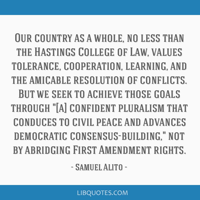 Our country as a whole, no less than the Hastings College of Law, values tolerance, cooperation, learning, and the amicable resolution of conflicts....