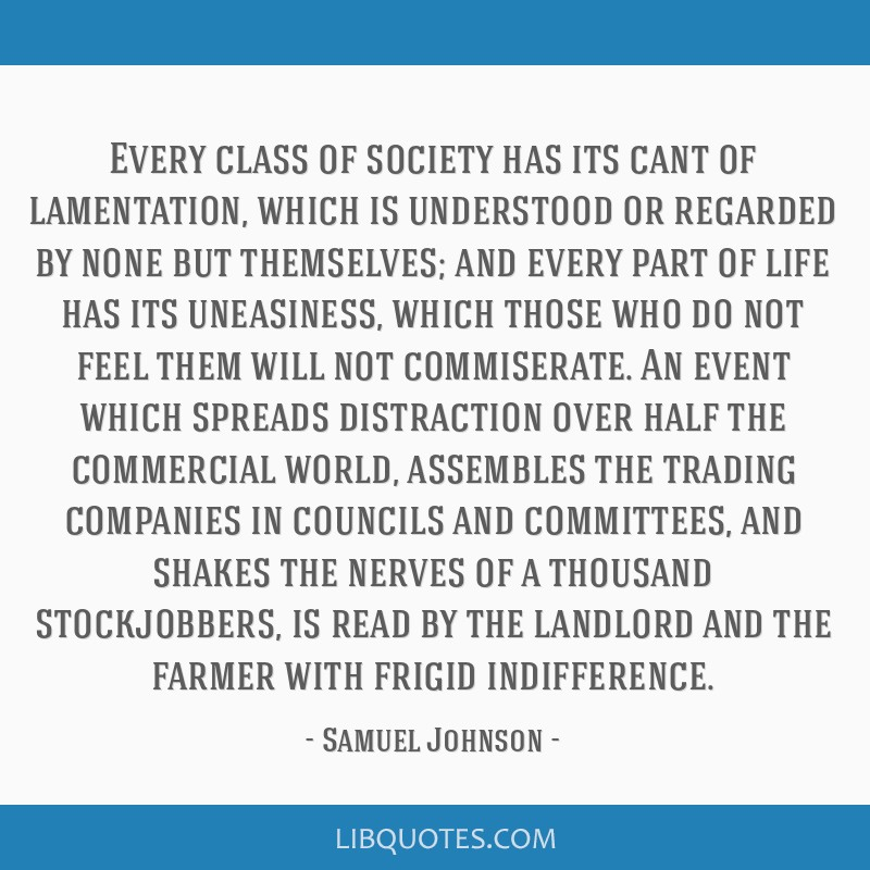 Every class of society has its cant of lamentation, which is understood or regarded by none but themselves; and every part of life has its...