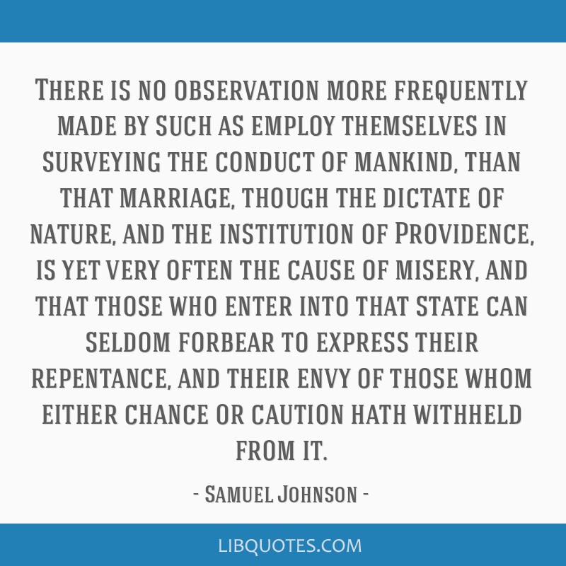 There is no observation more frequently made by such as employ themselves in surveying the conduct of mankind, than that marriage, though the dictate ...