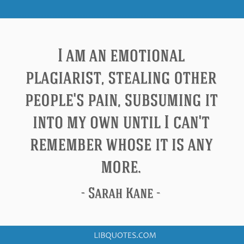I Am An Emotional Plagiarist Stealing Other Peoples Pain