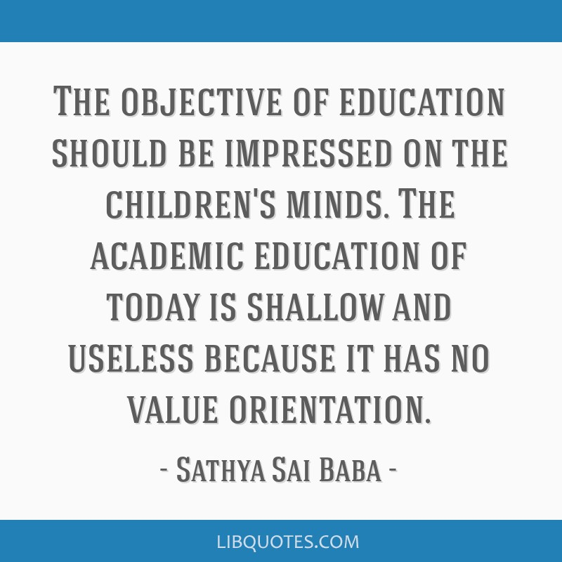 The objective of education should be impressed on the