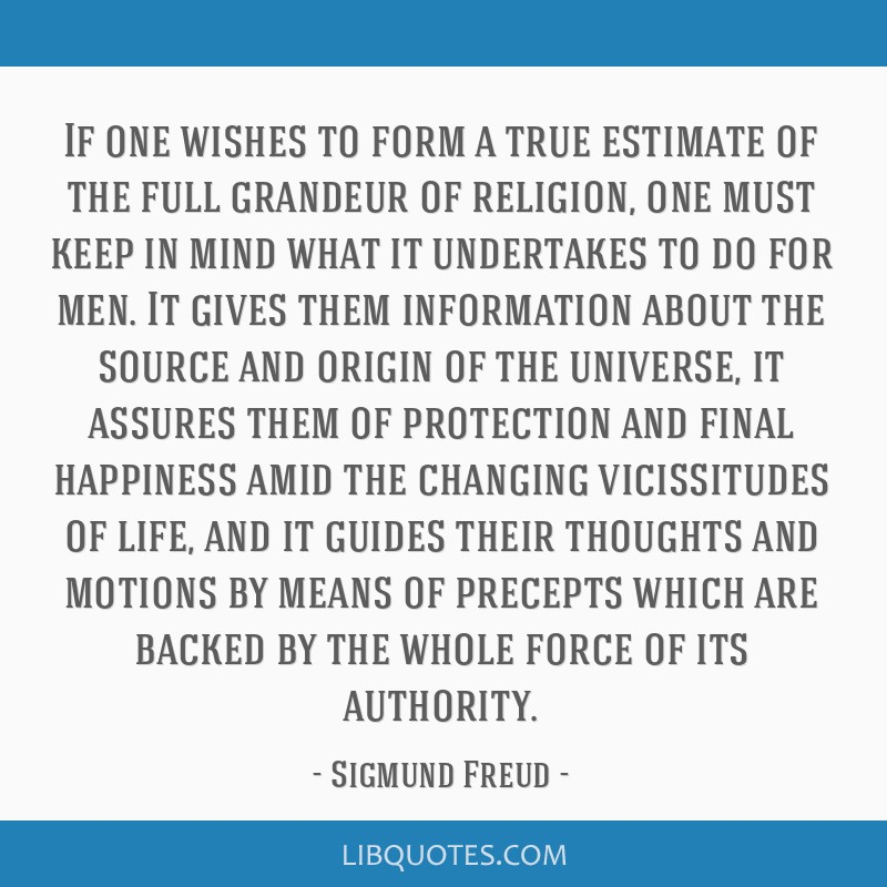 If one wishes to form a true estimate of the full grandeur of religion, one must keep in mind what it undertakes to do for men. It gives them...
