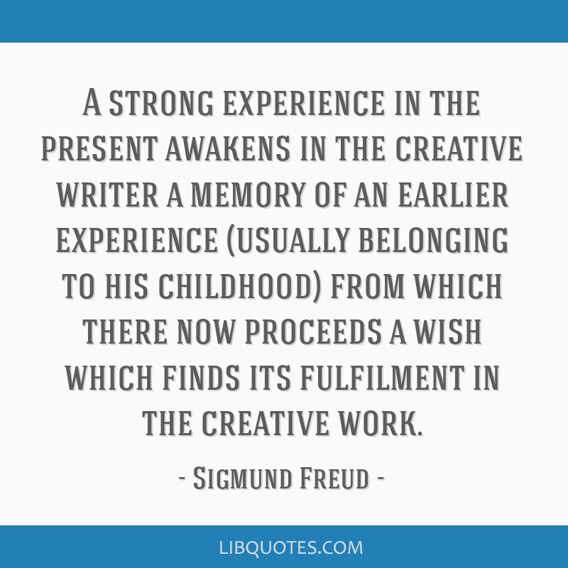 A strong experience in the present awakens in the creative writer a memory of an earlier experience (usually belonging to his childhood) from which...