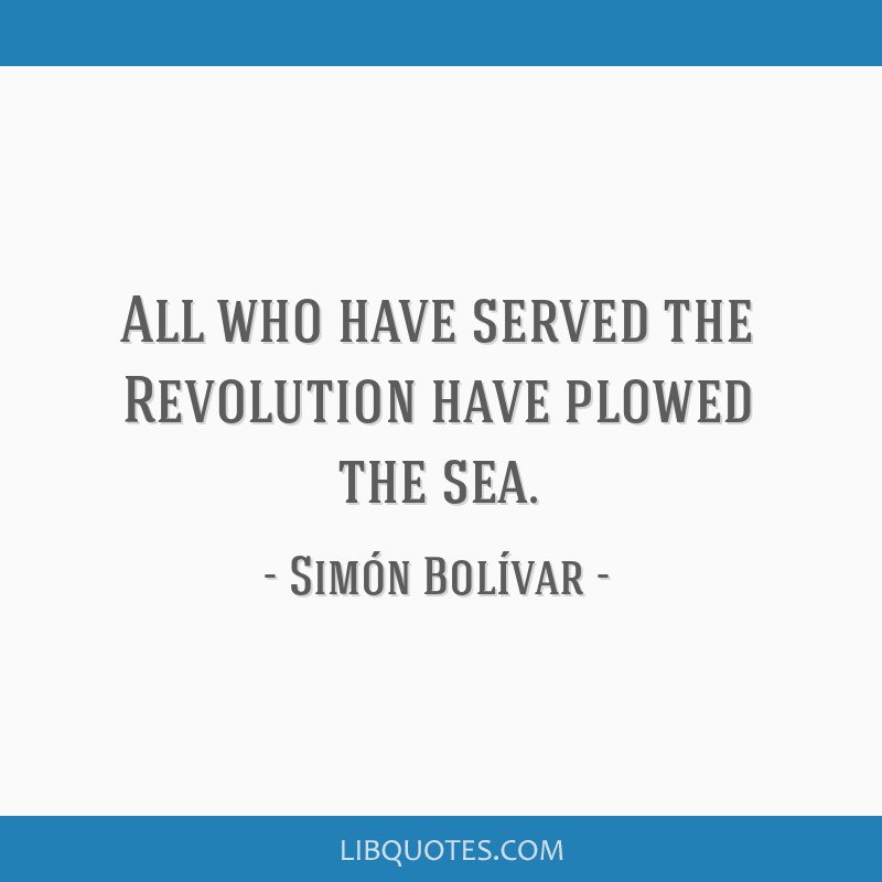 All who have served the Revolution have plowed the sea.
