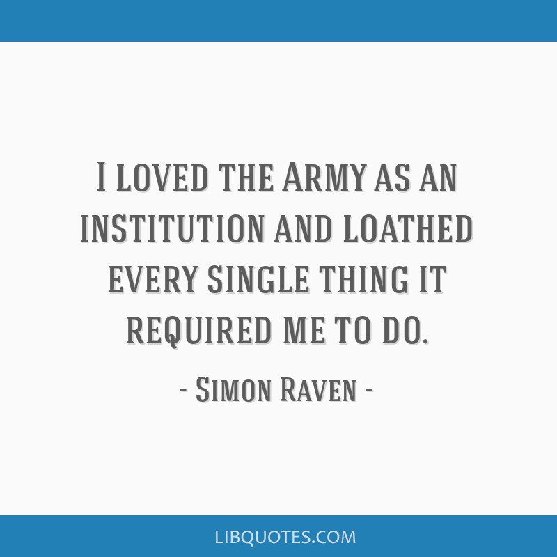 I loved the Army as an institution and loathed every single thing it required me to do.