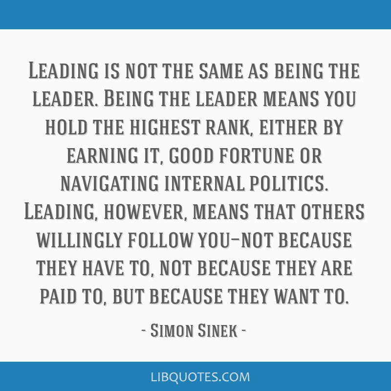 Leading Is Not The Same As Being The Leader Being The Leader Means