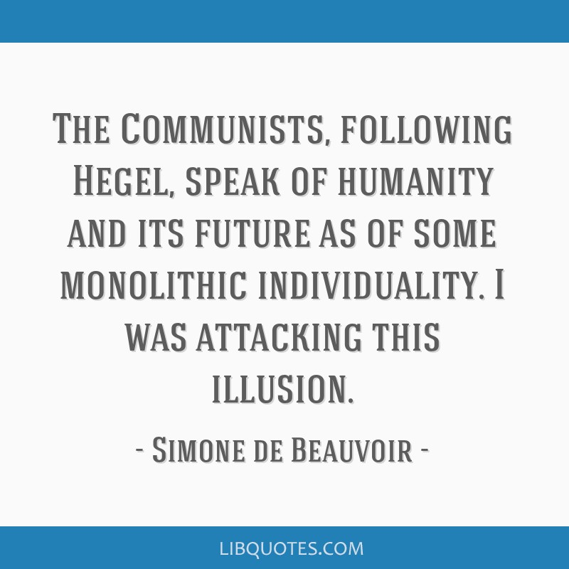 The Communists, following Hegel, speak of humanity and its future as of some monolithic individuality. I was attacking this illusion.
