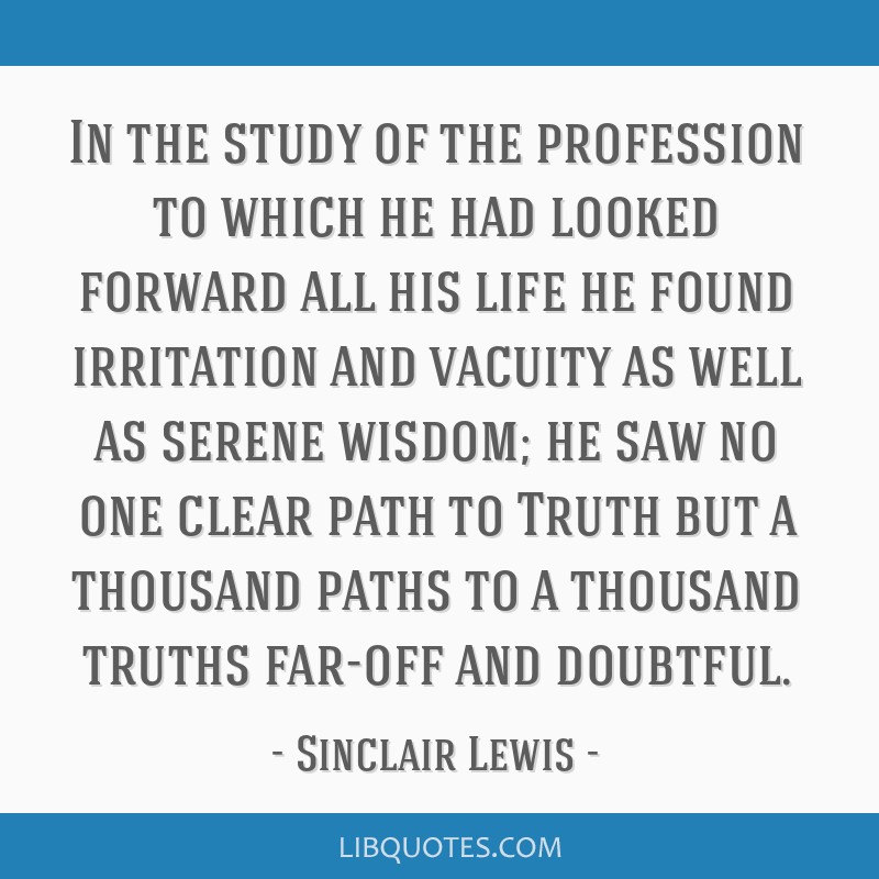 In the study of the profession to which he had looked forward all his life he found irritation and vacuity as well as serene wisdom; he saw no one...