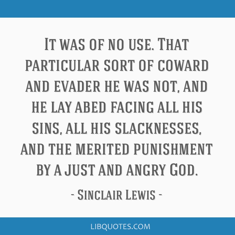 It was of no use. That particular sort of coward and evader he was not, and he lay abed facing all his sins, all his slacknesses, and the merited...