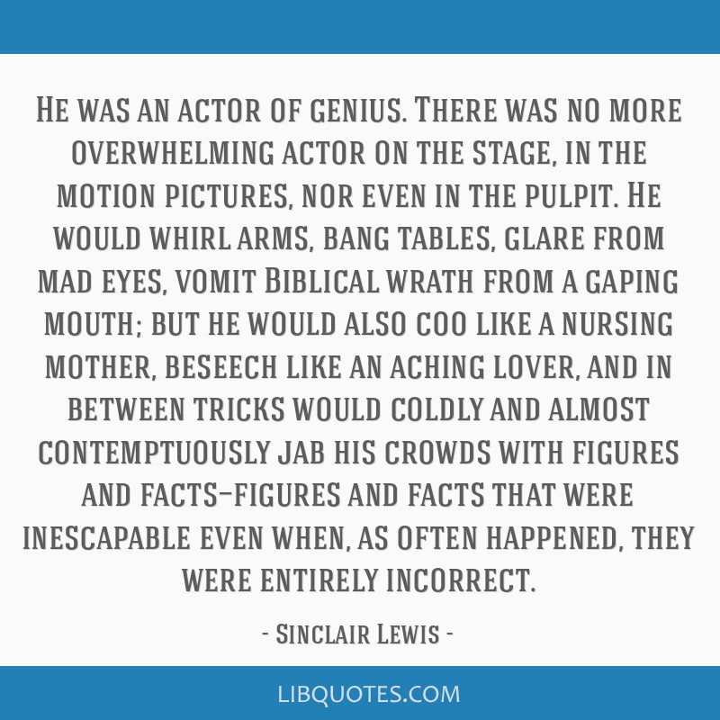 He was an actor of genius. There was no more overwhelming actor on the stage, in the motion pictures, nor even in the pulpit. He would whirl arms,...