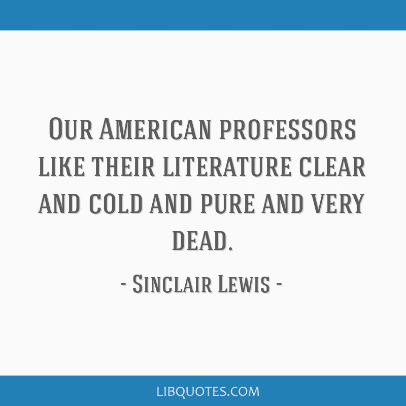 Our American professors like their literature clear and cold and pure and very dead.