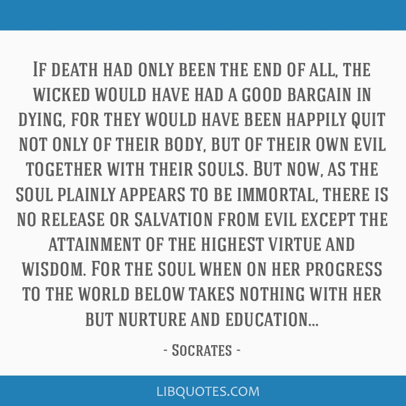 If death had only been the end of all, the wicked would have had a good bargain in dying, for they would have been happily quit not only of their...