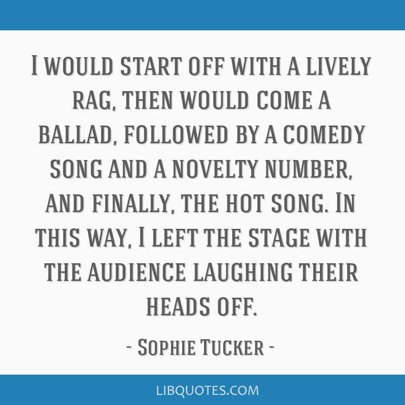 I would start off with a lively rag, then would come a ballad, followed by a comedy song and a novelty number, and finally, the hot song. In this...