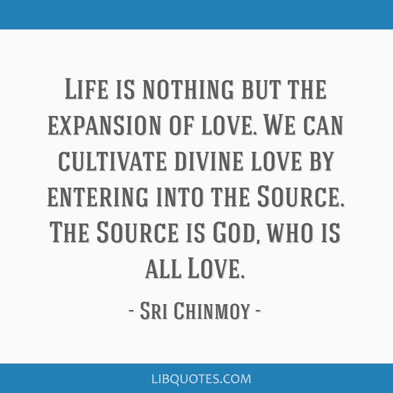 Life Is Nothing But The Expansion Of Love. We Can