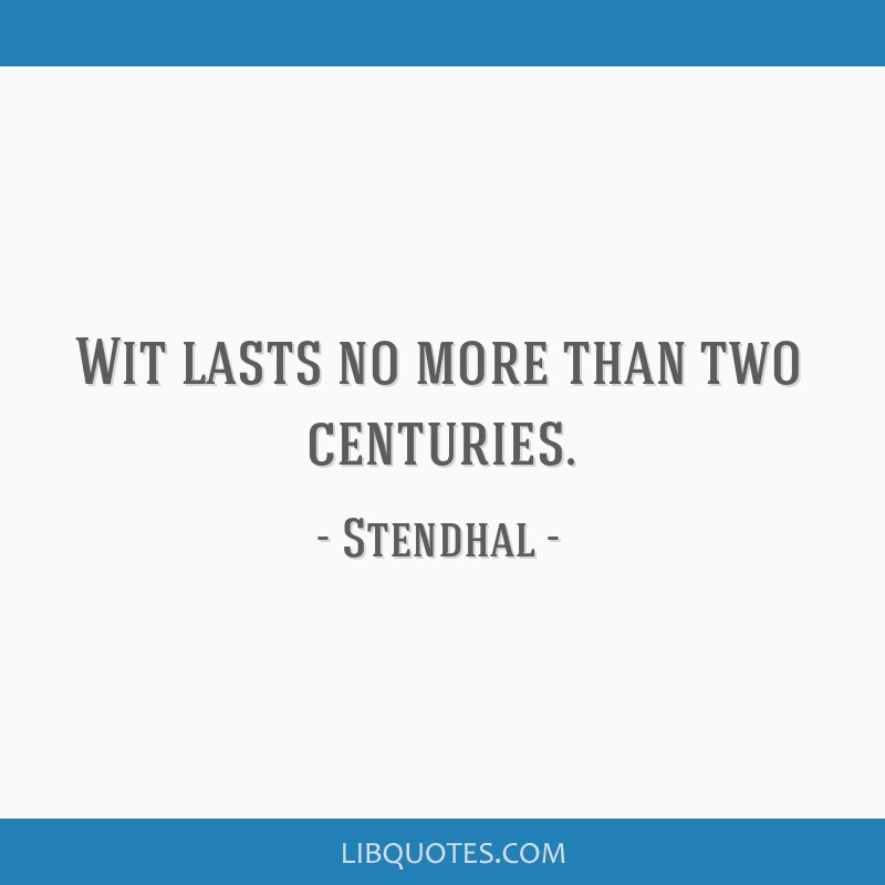 Wit lasts no more than two centuries.
