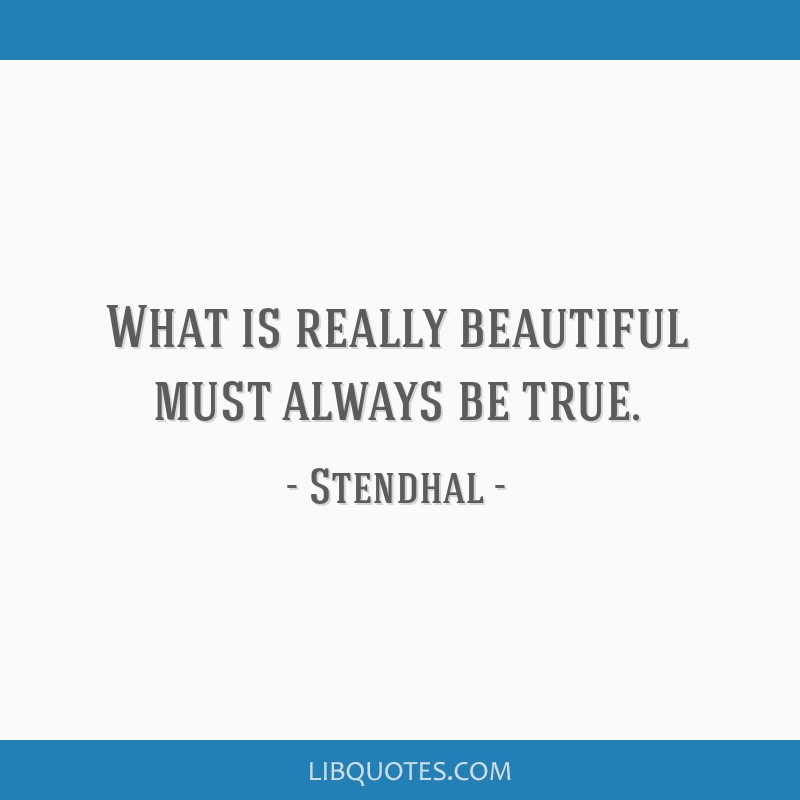 What is really beautiful must always be true.